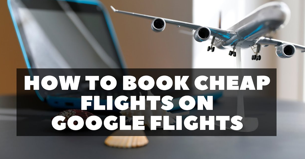 How To Use Google Flights To Book Cheap Flights